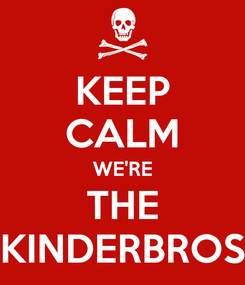 Poster: KEEP CALM WE'RE THE KINDERBROS