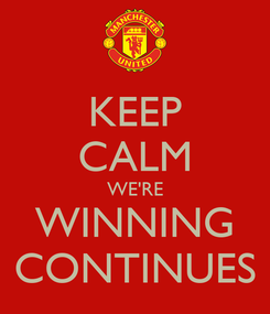 Poster: KEEP CALM WE'RE WINNING CONTINUES