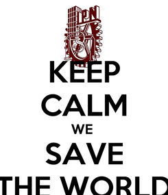 Poster: KEEP CALM WE  SAVE THE WORLD