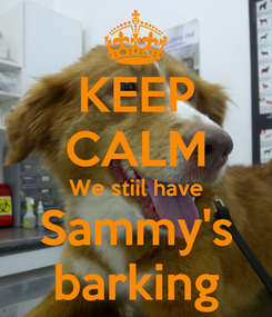 Poster: KEEP CALM We stiil have Sammy's barking