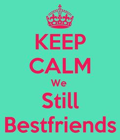 Poster: KEEP CALM We  Still Bestfriends