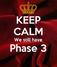 Poster: KEEP CALM We still have Phase 3