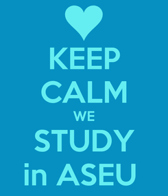 Poster: KEEP CALM WE STUDY in ASEU