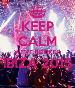 Poster: KEEP CALM WE'VE BOOKED IBIZA 2015