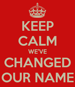 Poster: KEEP CALM WE'VE CHANGED OUR NAME