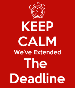 Poster: KEEP CALM We've Extended The  Deadline