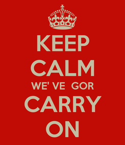 Poster: KEEP CALM WE' VE  GOR CARRY ON