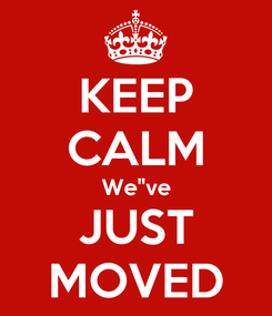 """Poster: KEEP CALM We""""ve JUST MOVED"""