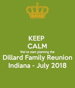 Poster: KEEP  CALM We've start planning the Dillard Family Reunion Indiana - July 2018
