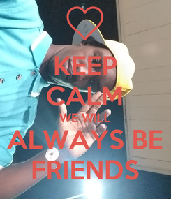 Poster: KEEP CALM WE WILL ALWAYS BE FRIENDS