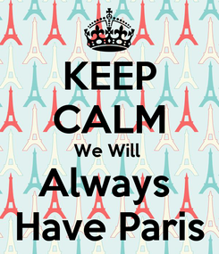 Poster: KEEP CALM We Will  Always  Have Paris