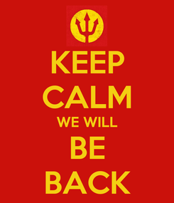 Poster: KEEP CALM WE WILL BE BACK