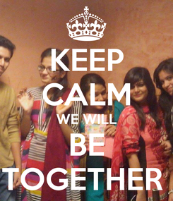 Poster: KEEP CALM WE WILL BE TOGETHER