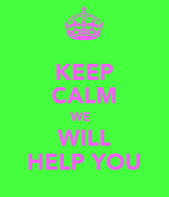 Poster: KEEP CALM WE   WILL HELP YOU