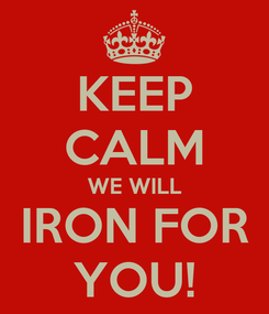 Poster: KEEP CALM WE WILL IRON FOR YOU!