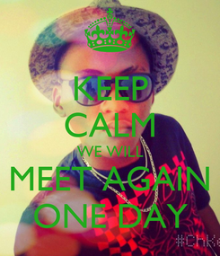 Poster: KEEP CALM WE WILL MEET AGAIN ONE DAY