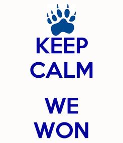Poster: KEEP CALM  WE WON