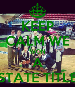 Poster: KEEP CALM WE WON A STATE TITLE