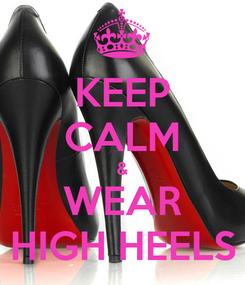 Poster: KEEP CALM & WEAR HIGH HEELS