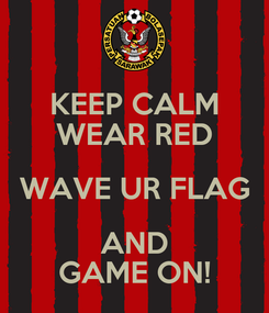 Poster: KEEP CALM WEAR RED WAVE UR FLAG AND GAME ON!