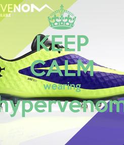 Poster: KEEP CALM wearing hypervenom