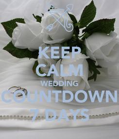 Poster: KEEP CALM WEDDING COUNTDOWN 7 DAYS