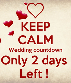 Poster: KEEP CALM Wedding countdown Only 2 days  Left !