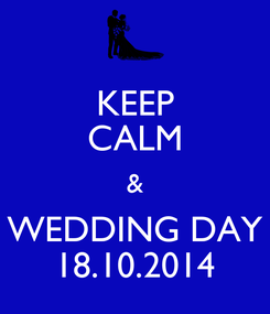 Poster: KEEP CALM & WEDDING DAY 18.10.2014
