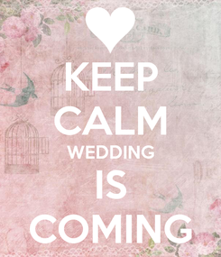 Poster: KEEP CALM WEDDING IS COMING