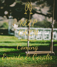 Poster: KEEP CALM Wedding Is Coming  Ernesto & Coralis