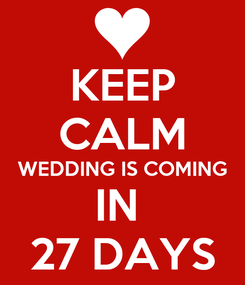 Poster: KEEP CALM WEDDING IS COMING IN  27 DAYS