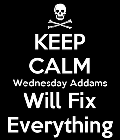 Poster: KEEP CALM Wednesday Addams Will Fix Everything