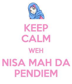 Poster: KEEP CALM WEH NISA MAH DA PENDIEM