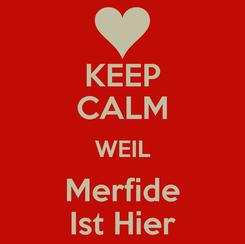 Poster: KEEP CALM WEIL Merfide Ist Hier