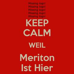 Poster: KEEP CALM WEIL Meriton Ist Hier