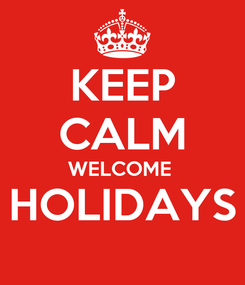 Poster: KEEP CALM WELCOME  HOLIDAYS