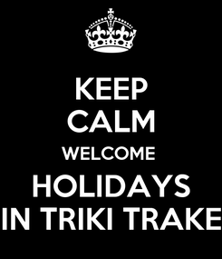 Poster: KEEP CALM WELCOME  HOLIDAYS IN TRIKI TRAKE