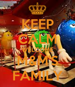 Poster: KEEP CALM WELCOME M&M'S FAMILY