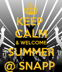 Poster: KEEP  CALM & WELCOME SUMMER @ SNAPP