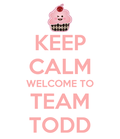 Poster: KEEP CALM WELCOME TO TEAM TODD