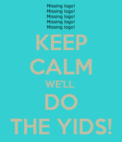 Poster: KEEP CALM WE'LL  DO THE YIDS!