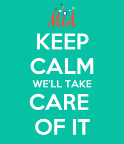 Poster: KEEP CALM WE'LL TAKE CARE  OF IT