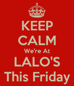 Poster: KEEP CALM We're At LALO'S This Friday