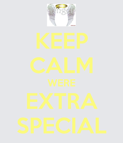 Poster: KEEP CALM WERE EXTRA SPECIAL