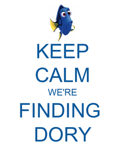 Poster: KEEP CALM WE'RE FINDING  DORY