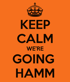 Poster: KEEP CALM WE'RE GOING  HAMM
