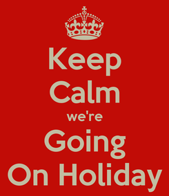 Poster: Keep Calm we're Going On Holiday