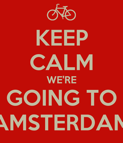 Poster: KEEP CALM WE'RE GOING TO AMSTERDAM