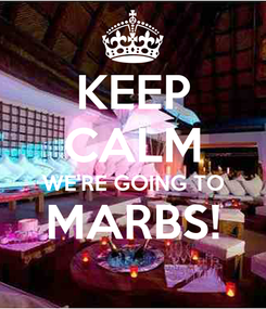 Poster: KEEP CALM WE'RE GOING TO MARBS!