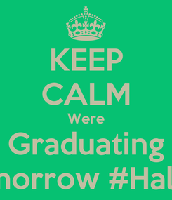 Poster: KEEP CALM Were Graduating Tomorrow #Halsey